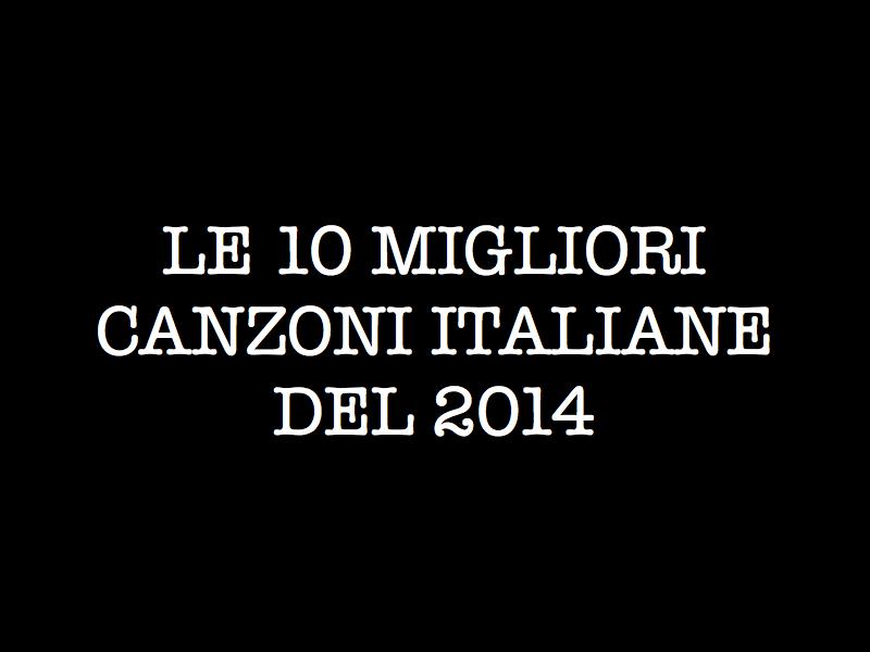 migliori canzoni italiane 2014 | top 10.001